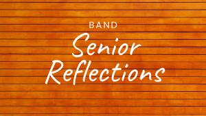 Senior Band Reflections