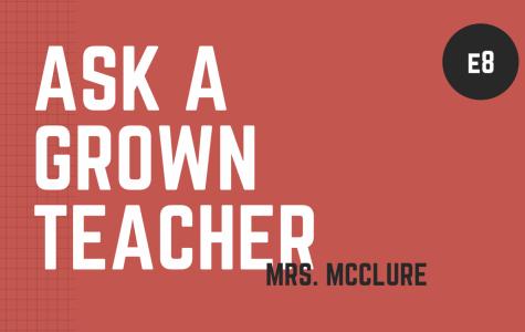 Ask a Grown Teacher: E8  Mrs McClure