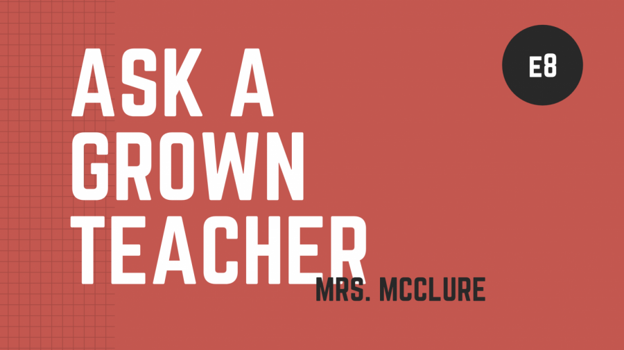 Ask a Grown Teacher: E8  Mrs McClure