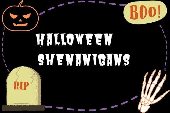 Halloween Shenanigans