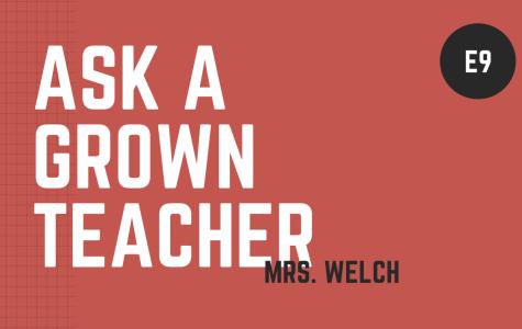 Ask a Grown Teacher: E9 Ms. Welch