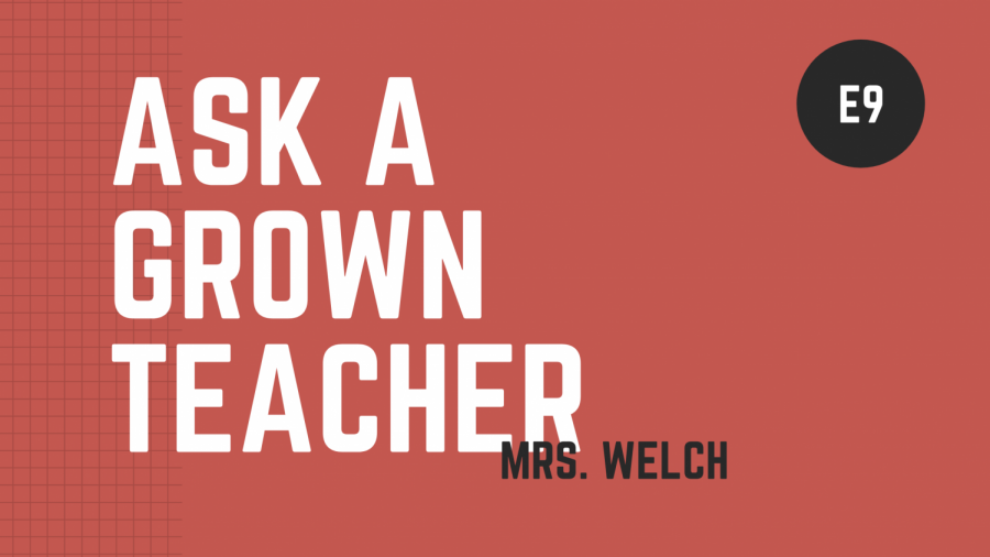 Ask a Grown Teacher: E9 Ms. Welch