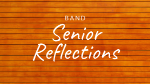 Senior Band Reflections
